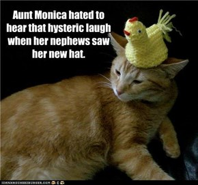 Aunt Monica hated to hear that hysteric laugh when her nephews saw her new hat.