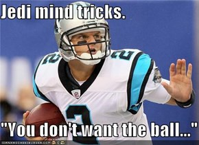 "Jedi mind tricks.  ""You don't want the ball..."""