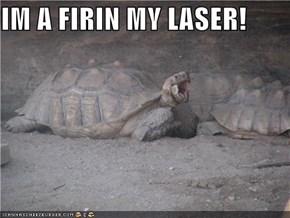 IM A FIRIN MY LASER!