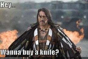 Hey...  Wanna buy a knife?