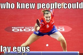 who knew people could  lay eggs