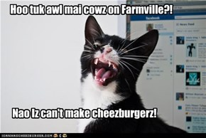 Hoo tuk awl mai cowz on Farmville?!
