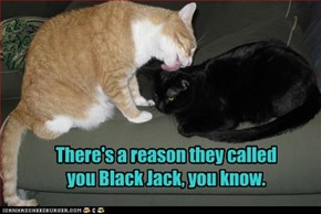 There's a reason they called you Black Jack, you know.