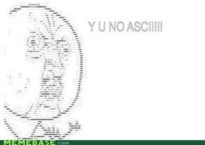 Y U NO ASCII