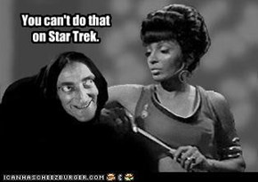 You can't do that on Star Trek.