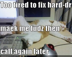 Too tired to fix hard-drive maek me fudz then call again later