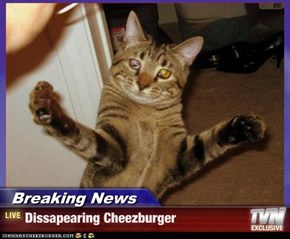 Breaking News - Dissapearing Cheezburger