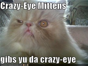 Crazy-Eye Mittens  gibs yu da crazy-eye