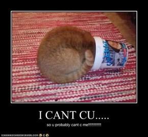 I CANT CU.....