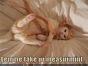 Lemme take ur measurmint