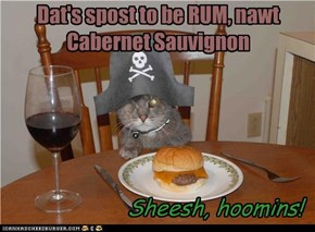 Dat's spost to be RUM, nawt Cabernet Sauvignon