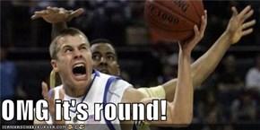 OMG it's round!