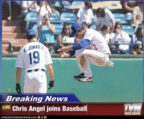 Breaking News - Chris Angel joins Baseball