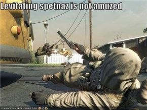 Levitating spetnaz is not amuzed