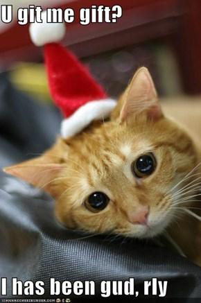 U git me gift?  I has been gud, rly