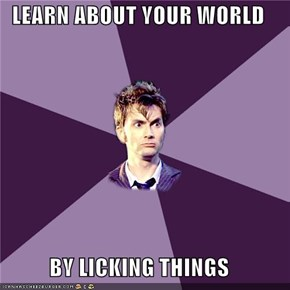 LEARN ABOUT YOUR WORLD  BY LICKING THINGS