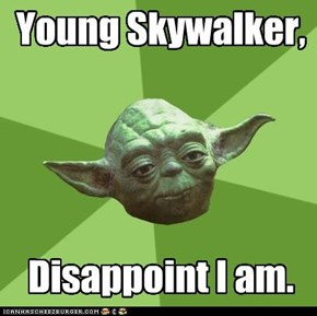 Young Skywalker,     Disappoint I am.