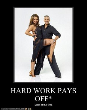 HARD WORK PAYS OFF*