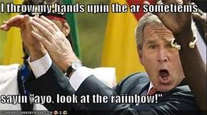"I throw my hands upin the ar sometiems   sayin ""ayo, look at the raiinbow!"""