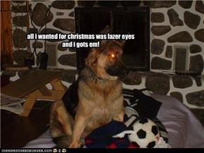 all i wanted for christmas was lazer eyes and i gots em!