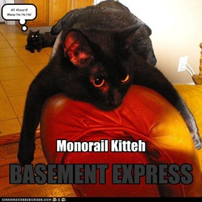 Monorail Kitteh: BASEMENT EXPRESS