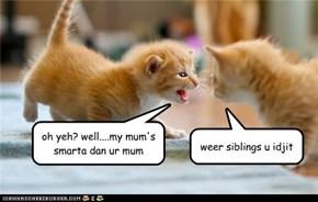 oh yeh? well....my mum's smarta dan ur mum