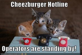 Cheezburger Hotline  Operators are standing by!