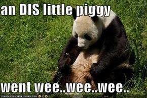an DIS little piggy  went wee..wee..wee..