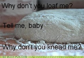 Loaf you dough much