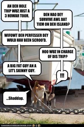 ...Shaddap.