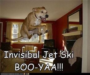 Invisibul Jet Ski BOO-YAA!!!