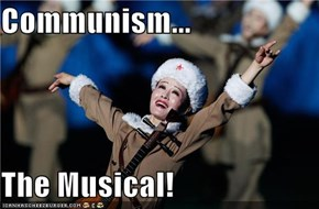 Communism...  The Musical!