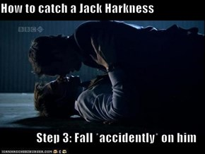 How to catch a Jack Harkness  Step 3: Fall *accidently* on him