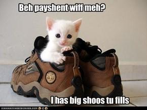 Beh payshent wiff meh?