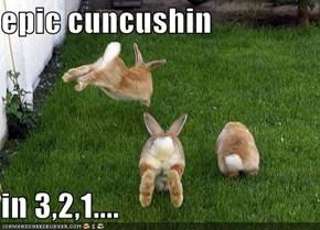 epic cuncushin  in 3,2,1....
