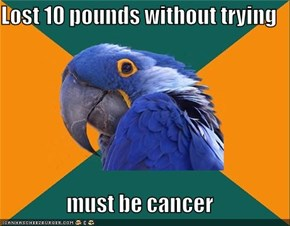 Lost 10 pounds without trying  must be cancer