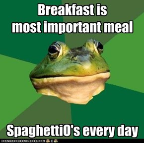 Breakfast is  most important meal      SpaghettiO's every day