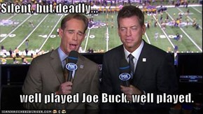 Silent, but deadly...          well played Joe Buck, well played.
