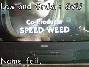 Law and Order: SVU  Name fail.