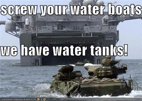 screw your water boats we have water tanks!