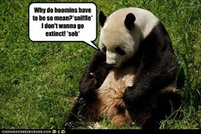Why do hoomins have to be so mean?*sniffle* I don't wanna go extinct! *sob*