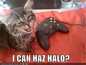 I CAN HAZ HALO?
