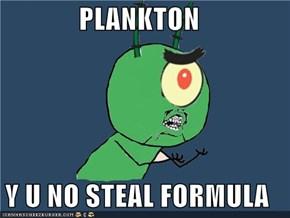 PLANKTON  Y U NO STEAL FORMULA