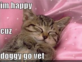 im happy cuz doggy go vet