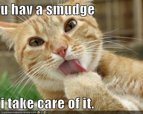 u hav a smudge  i take care of it.