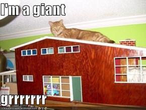 I'm a giant  grrrrrrr