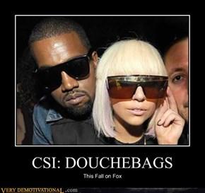 CSI: DOUCHEBAGS