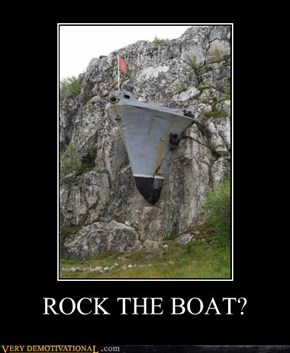 ROCK THE BOAT?