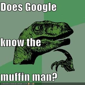Does Google know the muffin man?