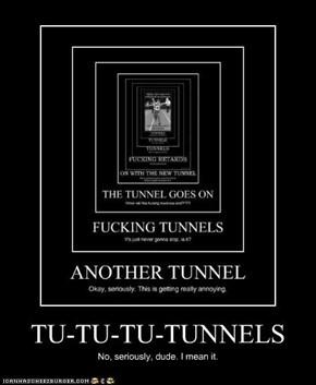TU-TU-TU-TUNNELS